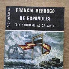 Libros de segunda mano: FRANCIA, VERDUGO DE ESPAÑOLES (DEL SANTUARIO AL CALVARIO) HERRERA SANTOS (ELOY). Lote 18288549