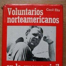 Libros de segunda mano: VOLUNTARIOS NORTEAMERICANOS EN LA GUERRA CIVIL ESPAÑOLA. EBY (CECIL). Lote 22199927