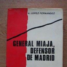 Libros de segunda mano: GENERAL MIAJA, DEFENSOR DE MADRID. LÓPEZ FERNÁNDEZ (A.). Lote 19151920