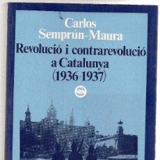 Libros de segunda mano: REVOLUCIO I CONTRAREVOLUCIO A CATALUNYA 1936-1937 / C. SEMPRUN-MAURA. BCN : DOPESA, 1975.. Lote 21471760