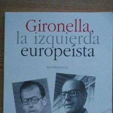 Libros de segunda mano: GIRONELLA, LA IZQUIERDA EUROPEÍSTA. PUIG (LLUIS MARÍA DE). Lote 22230117