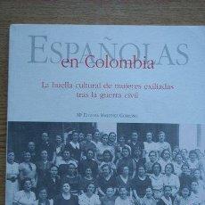 Libros de segunda mano: ESPAÑOLAS EN COLOMBIA. LA HUELLA CULTURAL DE MUJERES EXILIADAS TRAS LA GUERRA CIVIL.. Lote 22230149