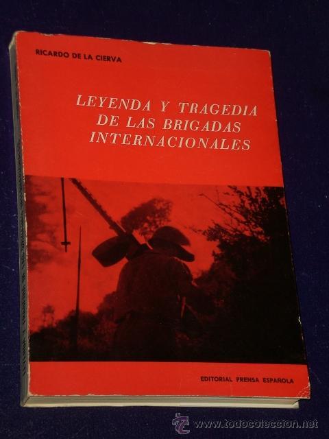 LEYENDA Y TRAGEDIA DE LAS BRIGADAS INTERNACIONALES. (Libros de Segunda Mano - Historia - Guerra Civil Española)