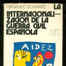 Libros de segunda mano: LA INTERNACIONALIZACION DE LA GUERRA CIVIL ESPAÑOLA. FERNANDO SCHWARTZ. ARIEL. 1972.. Lote 23031818