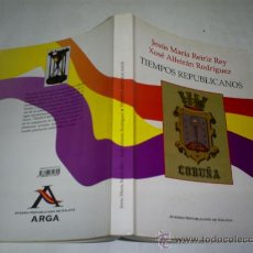 Libros de segunda mano: TIEMPOS REPUBLICANOS ATENEO REPUBLICANO DE GALICIA, 2004 RM48712. Lote 24031686