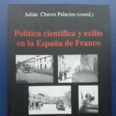 Libros de segunda mano: POLITICA CIENTIFICA Y EXILIO EN LA ESPAÑA DE FRANCO - JULIAN CHAVES PALACIOS. Lote 26797352