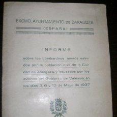Libros de segunda mano: AYUNTAMIENTO DE ZARAGOZA INFORME SOBRE LOS BOMBARDEOS SUFRIDOS GUERRA CIVIL ESPAÑOLA 1937. Lote 41484697