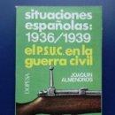 Libros de segunda mano: SITUACIONES ESPAÑOLAS: 1936/1939 - EL P.S.U.C. EN LA GUERRA CIVIL - JOAQUIN ALMENDROS - DOPESA -1976. Lote 25512322