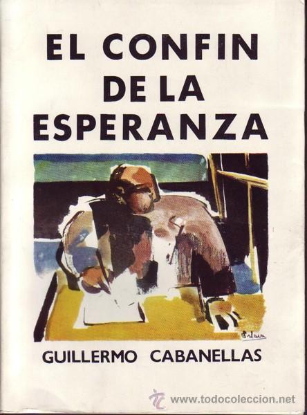 EL CONFÍN DE LA ESPERANZA, G CABANELLAS, GUERRA CIVIL (Libros de Segunda Mano - Historia - Guerra Civil Española)