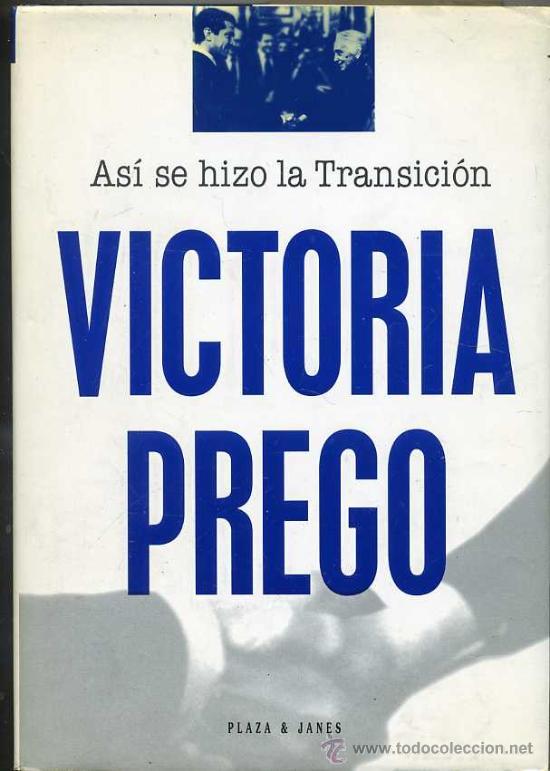 VICTORIA PREGO : ASÍ SE HIZO LA TRANSICIÓN (1995) (Libros de Segunda Mano - Historia - Guerra Civil Española)