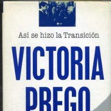 Libros de segunda mano: VICTORIA PREGO : ASÍ SE HIZO LA TRANSICIÓN (1995). Lote 26587329