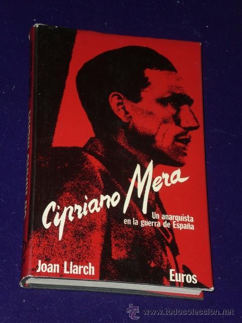 CIPRIANO MERA, UN ANARQUISTA EN LA GUERRA DE ESPAÑA.. (Libros de Segunda Mano - Historia - Guerra Civil Española)