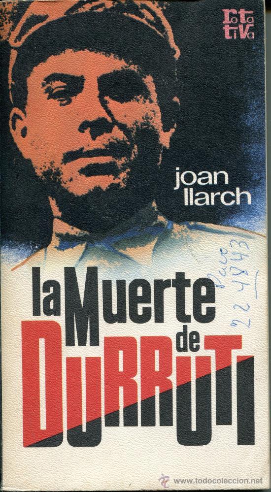 LA MUERTE DE DURRUTI JOAN LLARCH (Libros de Segunda Mano - Historia - Guerra Civil Española)