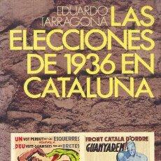 Libros de segunda mano: LAS ELECCIONES DE 1936 EN CATALUÑA EDUARDO TARRAGONA BRUGUERA 1977. Lote 26847711