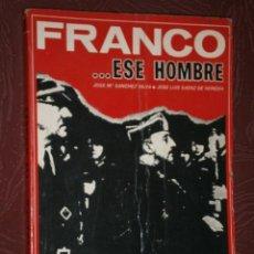 Libros de segunda mano: FRANCO... ESE HOMBRE POR JOSÉ Mª SÁNCHEZ SILVA Y J.L. SÁENZ DE HEREDIA DE LIDISA EN MADRID 1975. Lote 28356267