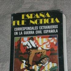 Libros de segunda mano: ESPAÑA FUE NOTICIA. CORRESPONSALES EXTRANJEROS EN LA GUERRA CIVIL ESPAÑOLA.. Lote 28558960