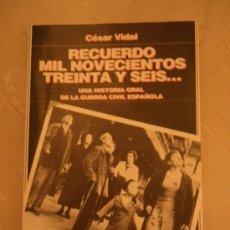 Libros de segunda mano: VIDAL, CESAR: RECUERDO MIL NOVECIENTOS TREINTA Y SEIS.( UNA HISTORIA ORAL DE LA GUERRA CIVIL). Lote 29842815