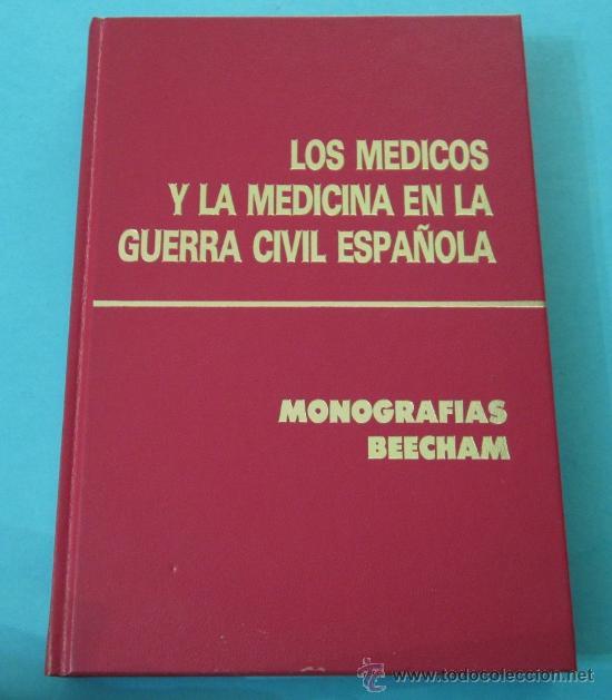 LOS MÉDICOS Y LA MEDICINA EN LA GUERRA CIVIL ESPAÑOLA. MONOGRAFÍAS BEECHAM. VARIOS AUTORES (Libros de Segunda Mano - Historia - Guerra Civil Española)