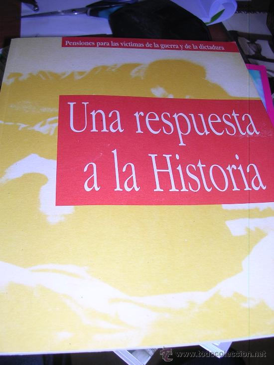 UNA RESPUESTA A LA HISTORIA: PENSIONES PARA LAS VÍCTIMAS DE LA GUERRA Y LA DICTADURA (Libros de Segunda Mano - Historia - Guerra Civil Española)