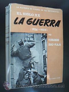 EL SIGLO XX. LA GUERRA (1936-1939). DIAZ-PLAJA, FERNANDO. EDICIONES FARO. MADRID, 1963 (Libros de Segunda Mano - Historia - Guerra Civil Española)