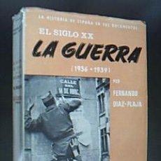 Libros de segunda mano: EL SIGLO XX. LA GUERRA (1936-1939). DIAZ-PLAJA, FERNANDO. EDICIONES FARO. MADRID, 1963. Lote 31070585