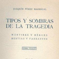 Libros de segunda mano: JOAQUÍN PEREZ MADRIGAL. TIPOS Y SOMBRAS DE LA TRAGEDIA. 1ª ED. AVILA, 1937. REPYGC. GUERRA CIVIL. Lote 31854382