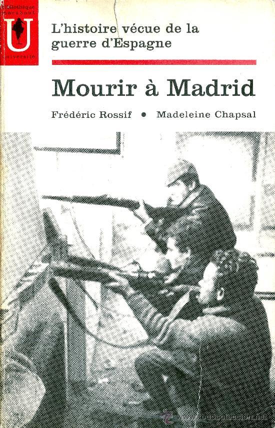 FREDERIC ROSSIF. MOURIR À MADRID. FILM DE--- TEXTE DE MADELEINE CHAPSAL. PARÍS, 1963. REPYGC. (Libros de Segunda Mano - Historia - Guerra Civil Española)