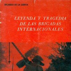 Libros de segunda mano: RICARDO DE LA CIERVA. LEYENDA Y TRAGEDIA DE LAS BRIGADAS INTERNACIONALES. MADRID, 1971. REPYGC.. Lote 32198745