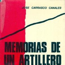Libros de segunda mano: JOSÉ CARRASCO CANALES. MEMORIAS DE UN ARTILLERO. MADRID, 1973. REPYGC. GUERRA CIVIL. Lote 32225335