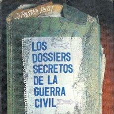 Libros de segunda mano: D. PASTOR PETIT. LOS DOSSIERS SECRETOS DE LA GUERRA CIVIL. BARCELONA, 1977. REPYGC.. Lote 36276394