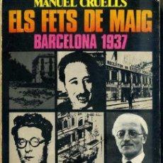Libros de segunda mano: MANUEL CRUELLS : ELS FETS DE MAIG BARCELONA 1937 (JUVENTUD, 1970) EN CATALÁN. MUY ILUSTRADO. Lote 32558947