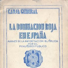 Libros de segunda mano: MINISTERIO DE JUSTICA. CAUSA GENERAL. LA DOMINACIÓN ROJA EN ESPAÑA. AVANCE. 1943. REPYGC.. Lote 32618910