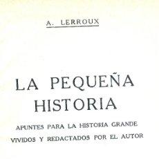 Libros de segunda mano - Alejandro LERROUX. La pequeña historia. Apuntes vividos por el autor. Bs. Aires, c. 1948. Repygc. - 32664981