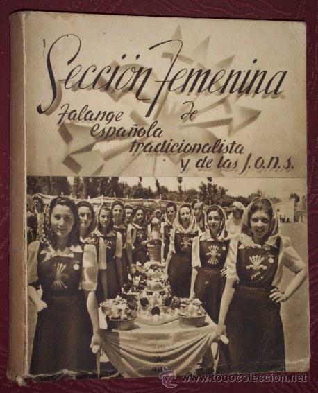 SECCIÓN FEMENINA DE FALANGE ESPAÑOLA TRADICIONALISTA Y DE LAS JONS, S/F (1940) (Libros de Segunda Mano - Historia - Guerra Civil Española)