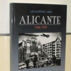 Libros de segunda mano: ALICANTE 1936-1939 TIEMPOS DE GUERRA - LUIS MARTINEZ MIRA. Lote 134853534