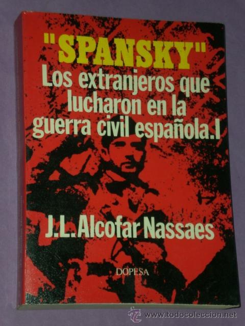 SPANSKY. LOS EXTRANJEROS QUE LUCHARON EL LA GUERRA CIVIL ESPAÑOLA. I. (Libros de Segunda Mano - Historia - Guerra Civil Española)