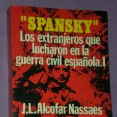 Libros de segunda mano: SPANSKY. LOS EXTRANJEROS QUE LUCHARON EL LA GUERRA CIVIL ESPAÑOLA. I.. Lote 33069174