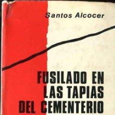 Libros de segunda mano: ALCOCER, SANTOS: FUSILADO EN LAS TAPIAS DEL CEMENTERIO. Lote 33539460