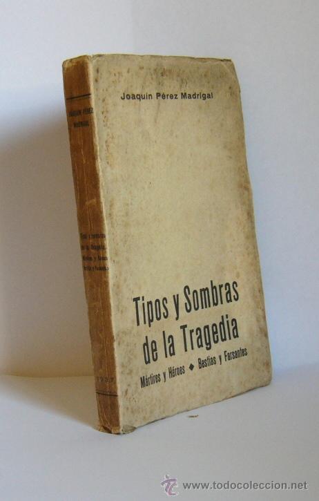 TIPOS Y SOMBRAS DE LA TRAGEDIA - J. PEREZ MADRIGAL - IMPRENTA SIGIRANO DIAZ 1937 (Libros de Segunda Mano - Historia - Guerra Civil Española)