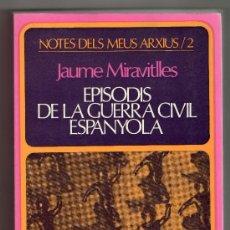Libros de segunda mano: EPISODIS DE LA GUERRA CIVIL ESPANYOLA · JAUME MIRAVITLLES. Lote 140167409