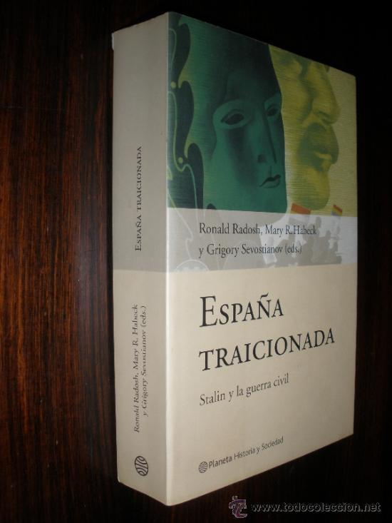 Libros de segunda mano: España traicionada. Stalin y la guerra civil -- Ronald Radosh, Mary R. Habeck, Gregory Sevostianov, - Foto 2 - 33763733