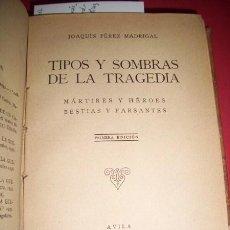 Libros de segunda mano: PÉREZ MADRIGAL, JOAQUÍN - TIPOS Y SOMBRAS DE LA TRAGEDIA : MÁRTIRES Y HÉROES, BESTIAS Y FARSANTES. Lote 34121384