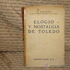 Libros de segunda mano: 2133- ELOGIO Y NOSTALGIA DE TOLEDO. GREGORIO MARAÑON. EDIT. ESPASA CALPE 1941.. Lote 34714504