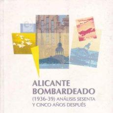 Libros de segunda mano: CAPDEPÓN, LUIS. ALICANTE BOMBARDEADO (1936-39). ANÁLISIS SESENTA Y CINCO AÑOS DESPUÉS. ALICANTE: INS. Lote 34926070