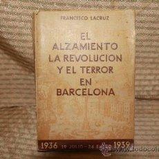 Libros de segunda mano: 2243- EL ALZAMIENTO LA REVOLUCION Y EL TERROR EN BARCELONA. FRANCISCO LACRUZ. EDIT. ARYSEL. 1943.. Lote 35229570