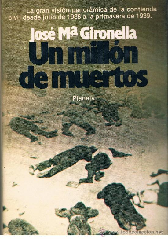 UN MILLON DE MUERTOS JOSE Mª GIRONELLA 776 PAG. ED. PLANETA AÑO 1979 MUY NUEVO (Libros de Segunda Mano - Historia - Guerra Civil Española)