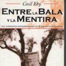 Libros de segunda mano: ENTRE LA BALA Y LA MENTIRA. LOS VOLUNTARIOS NORTEAMERICANOS EN LA GUERRA CIVIL ESPAÑOLA, . Lote 35639954