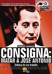 CONSIGNA: MATAR A JOSE ANTONIO. MANUEL BARRIOS. (Libros de Segunda Mano - Historia - Guerra Civil Española)