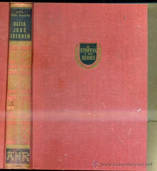 LUYS SANTA MARINA : HACIA JOSÉ ANTONIO (AHR, 1958) DEDICATORIA DEL AUTOR (Libros de Segunda Mano - Historia - Guerra Civil Española)