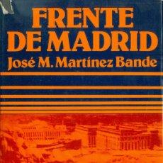 Libros de segunda mano: J. MANUEL MARTÍNEZ BANDE. FRENTE DE MADRID. GUERRA CIVIL. BARCELONA, 1976. REPYGC. Lote 36437244